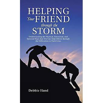 At hjælpe din ven gennem Storm forståelse af fysiske følelsesmæssige og åndelige måder at du kan hjælpe andre gennem vanskelighederne i deres liv i hånden & Debbie