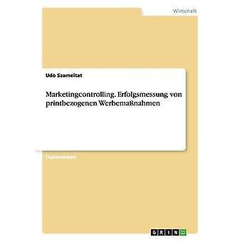 Marketingcontrolling. Erfolgsmessung von Printbezogenen Werbemanahmen von Szameitat & Udo