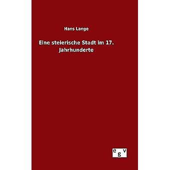Eine Steierische Stadt Im 17. Jahrhunderte von Lange & Hans