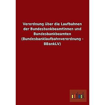 Verordnung Uber sterven Laufbahnen Der Bundesbankbeamtinnen Und Bundesbankbeamten Bundesbanklaufbahnverordnung Bbanklv door Outlook Verlag