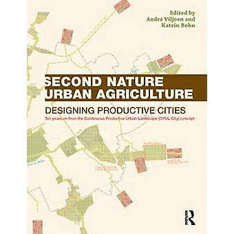 Second Nature Urban Agriculture - Designing Productive Cities by Andre
