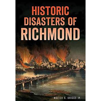 Historic Disasters of Richmond by Walter S Griggs - 9781467118866 Book