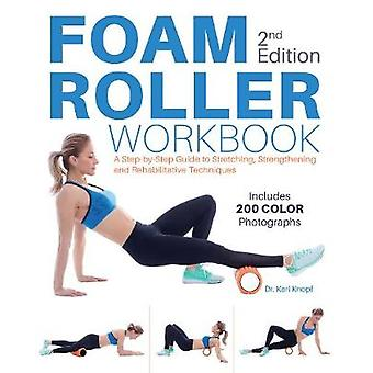 Foam Roller Workbook - A Step-by-Step Guide to Stretching - Strengthen