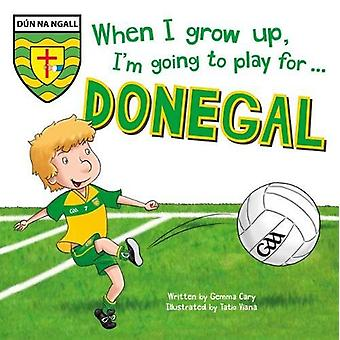 When I Grow Up - I'm Going to Play for Donegal by Gemma Cary - 978178
