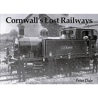 Cornwall's Lost Railways by Peter Dale - 9781840331455 Book