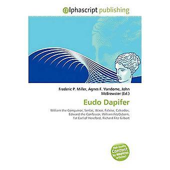 Eudo Dapifer by Frederic P Miller - Agnes F Vandome - John McBrewster