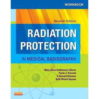 Workbook For Radiation Protection In Me by Statkiewicz-Sherer Mary Alice Visconti Paula J. Ritenour E. Russell