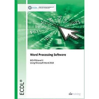 ECDL Word Processing Software Using Word 2010 (BCS ITQ Level 1) (Spiral-bound) by Cia Training Ltd.