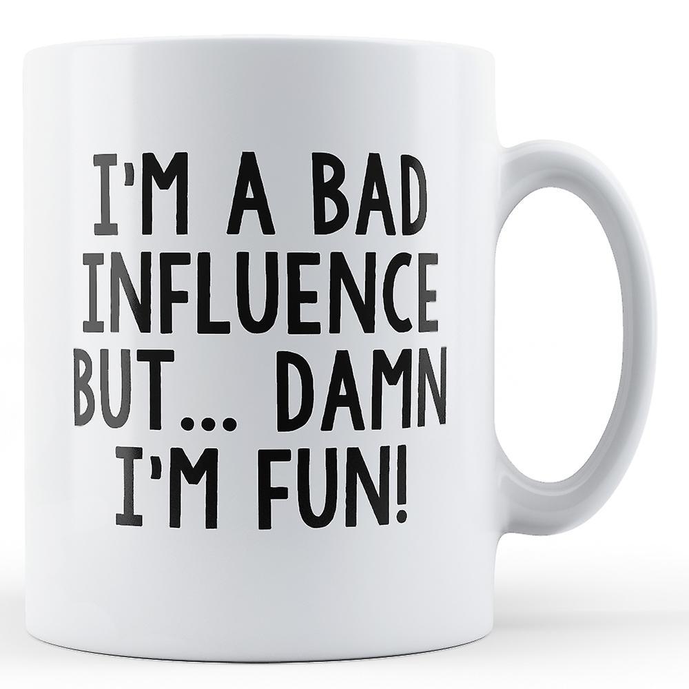 Influence Je Mug Mais Merde Que Mauvaise FunImprimé Suis N8nmwv0