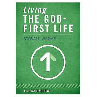Living the God-First Life by Stovall Weems - 9780310320418 Book