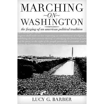 Marching on Washington - The Forging of an American Political Traditio