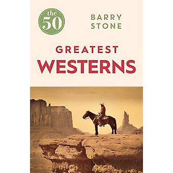 The 50 Greatest Westerns by Barry Stone - 9781785780981 Book