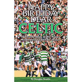 Happy Birthday Dear Celtic - The Inside Story of the Hoops' Momentous