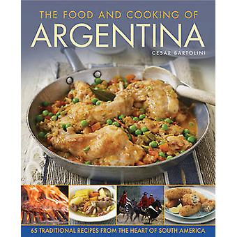The Food and Cooking of Argentina - 65 Traditional Recipes from the He