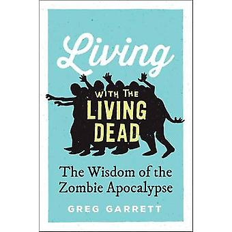 Living with the Living Dead - die Weisheit der Zombie-Apokalypse von G
