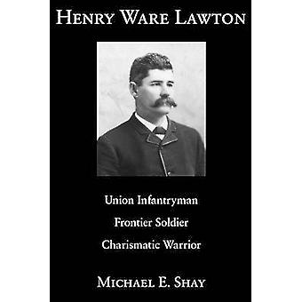 Henry Ware Lawton - Union Infantryman - Frontier Soldier - Charismatic