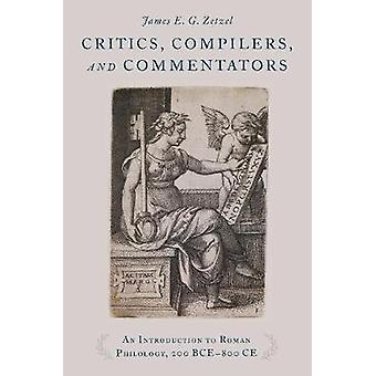 Critics - Compilers - and Commentators - An Introduction to Roman Phil