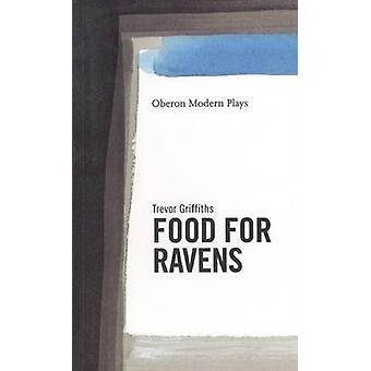 Food for Ravens - A Film for Television by Trevor Griffiths - 97818400