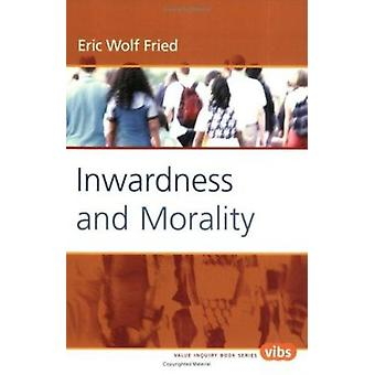 Inwardness and Morality by Eric Wolf Fried - 9789042017962 Book