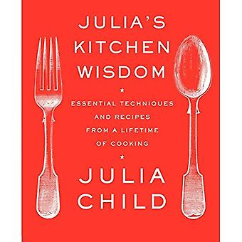 Julia's Kitchen Wisdom: Essential Techniques and Recipes from a Lifetime of Cooking