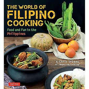The World of Filipino Cooking: Food and Fun in the Philippines by Chris Urbano of \