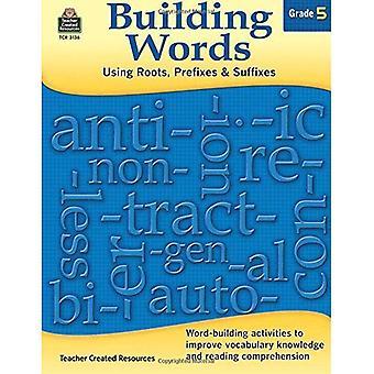 Building Words: Using Roots, Prefixes & Suffixes: Grade 5