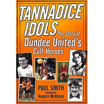 Tannadice Idols: The Story of Dundee United's Cult Heroes