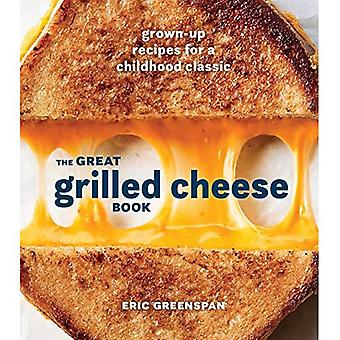 The Great Grilled Cheese Book: Grown-Up Recipes for a Childhood Classic