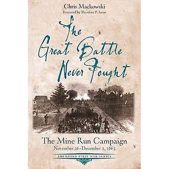 The Great Battle Never Fought: The Mine Run Campaign, November 26 - December 2, 1863 (Emerging Civil War Series)