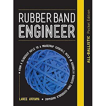 Rubber Band Engineer: All-Ballistic Pocket Edition: From a Slingshot Rifle to a Mousetrap Catapult, Build 10 Guerrilla Gadgets from Household Hardware (Engineer)