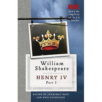 Henry IV - Part I by William Shakespeare - Jonathan Bate - Eric Rasmu