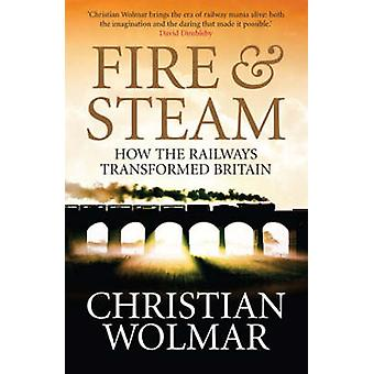 Fire and Steam - A New History of the Railways in Britain (Main) by Ch