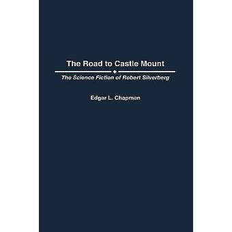 The Road to Castle Mount The Science Fiction of Robert Silverberg by Chapman & Edgar L.