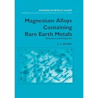 Magnesium Alloys Containing Rare Earth Metals Structure and Properties by Rokhlin & L. L.