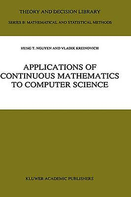 Applications of Continuous Mathematics to Computer Science by Hung T. Nguyen