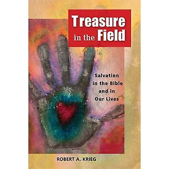 Treasure in the Field Salvation in the Bible and in Our Lives by Krieg & Robert A.
