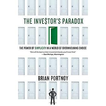 Investors Paradox The Power of Simplicity in a World of Overwhelming Choice by Portnoy & Brian