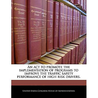 An act to promote the implementation of programs to improve the traffic safety performance of high risk drivers. by United States Congress House of Represen