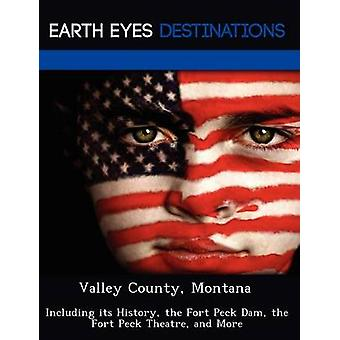 Valley County Montana Including its History the Fort Peck Dam the Fort Peck Theatre and More by Clyde & Sharon