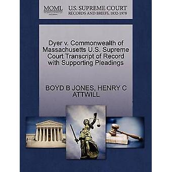 Dyer v. Commonwealth of Massachusetts U.S. Supreme Court Transcript of Record with Supporting Pleadings by JONES & BOYD B