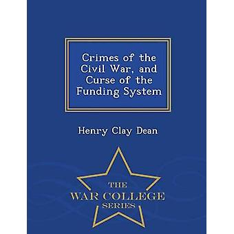 Crimes of the Civil War and Curse of the Funding System  War College Series by Dean & Henry Clay