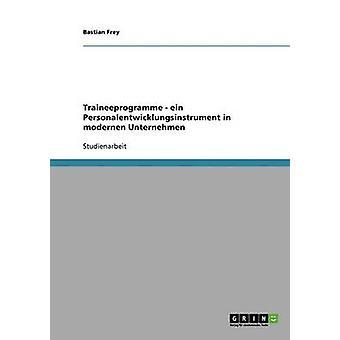 Traineeprogramme. Ein Personalentwicklungsinstrument en modernen Unternehmen por Frey y Bastian