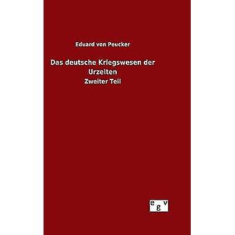 Das Deutsche Kriegswesen der Urzeiten von Peucker & Eduard von