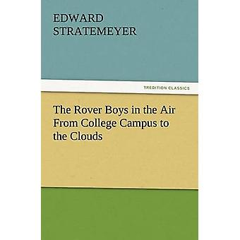 The Rover Boys in the Air from College Campus to the Clouds by Stratemeyer & Edward