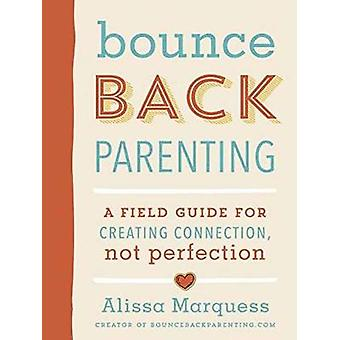 Bounceback Parenting - Everyday Challenges and Prompts to Help You Bec