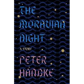 The Moravian Night - A Story by Peter Handke - 9780374537173 Book