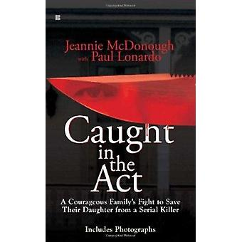 Caught in the Act - A Courageous Family's Fight to Save Their Daughter