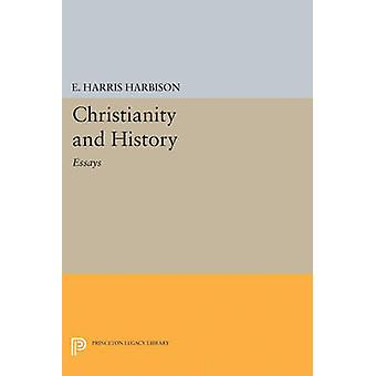 Christianity and History - Essays by Elmore Harris Harbison - 97806916