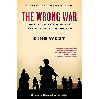 The Wrong War - Grit - Strategy - and the Way Out of Afghanistan by Bi