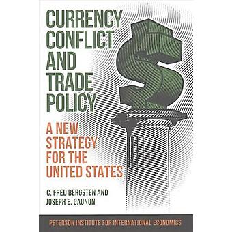 Currency Conflict and Trade Policy - A New Strategy for the United Sta